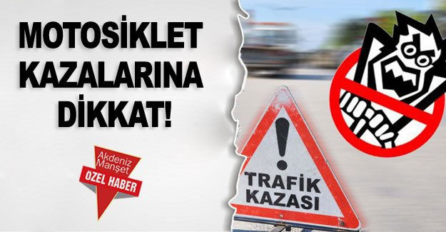 MOTOSİKLET KAZALARINA DİKKAT!