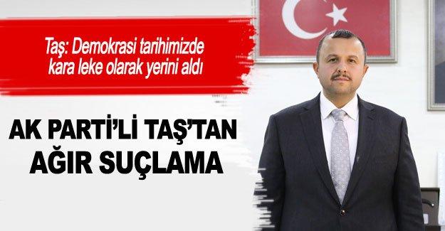 AK Parti'li Taş'tan AĞIR SUÇLAMA
