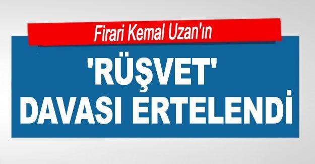 Firari Kemal Uzan'ın 'rüşvet' davası ertelendi