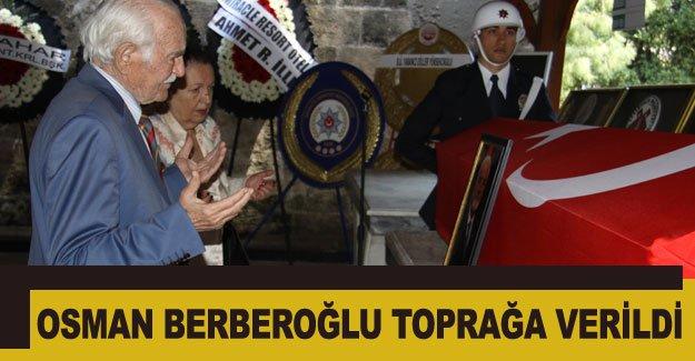 Osman Berberoğlu toprağa verildi
