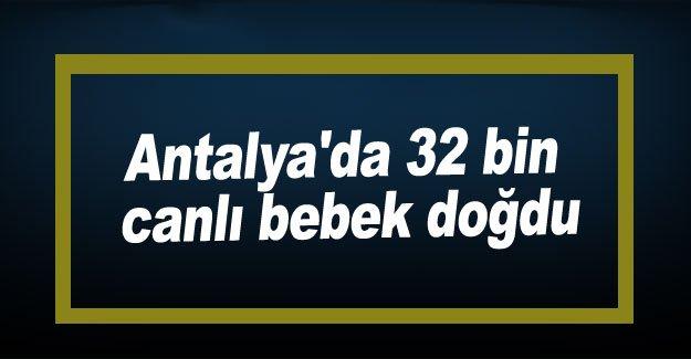 Antalya'da 32 bin canlı bebek doğdu