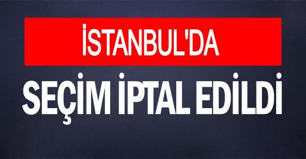 İstanbul'da seçim iptal edildi