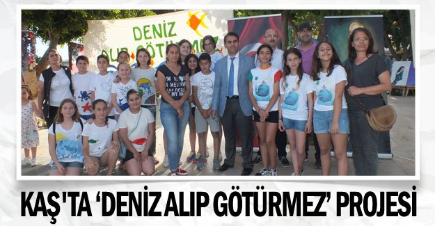 Kaş'ta 'Deniz Alıp Götürmez' projesi