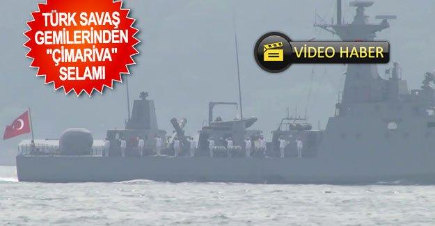 """Türk savaş gemilerinden """"çimariva"""" selamı"""