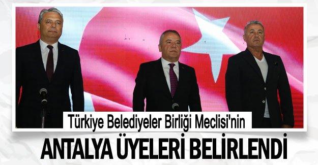 Türkiye Belediyeler Birliği Meclisi'nin Antalya üyeleri belirlendi