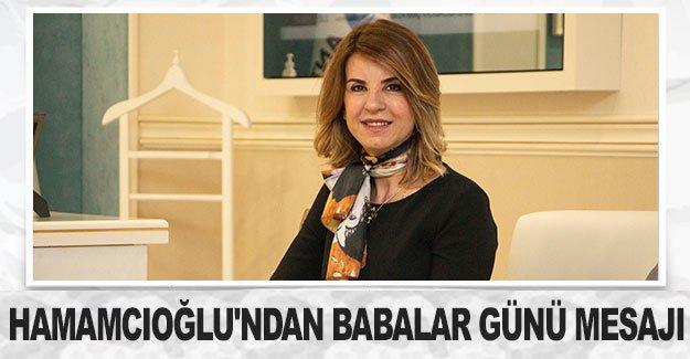 Başkan Hamamcıoğlu'ndan Babalar Günü mesajı