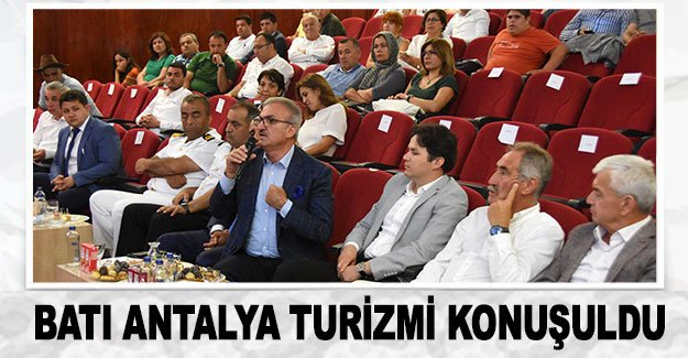 Batı Antalya turizmi konuşuldu
