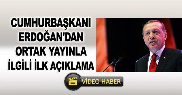 Cumhurbaşkanı Erdoğan'dan Ortak Yayınla İlgili İlk Açıklama
