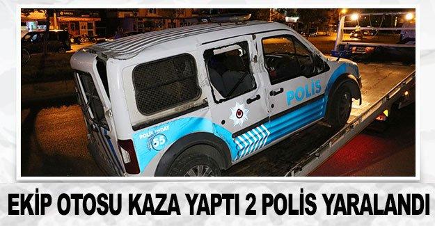 Ekip otosu kaza yaptı 2 polis yaralandı