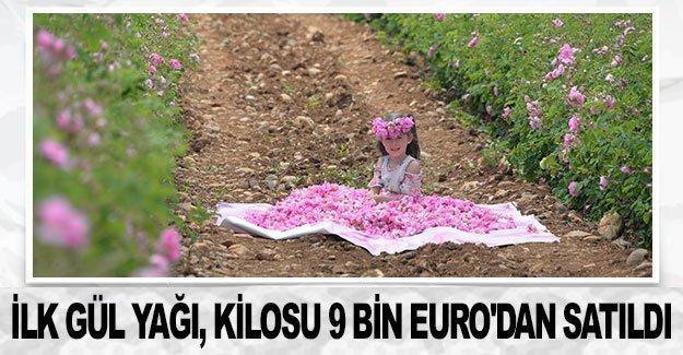 İlk gül yağı, kilosu 9 bin Euro'dan satıldı