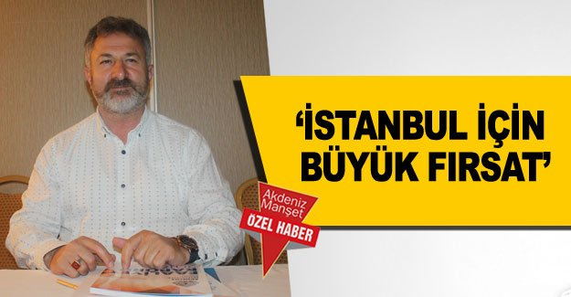 'İstanbul için büyük fırsat'