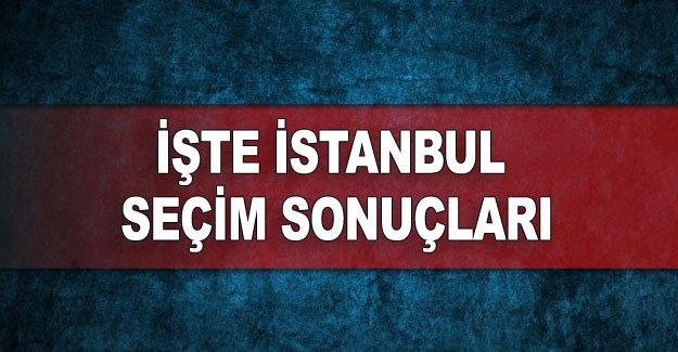 İşte İstanbul seçim sonuçları