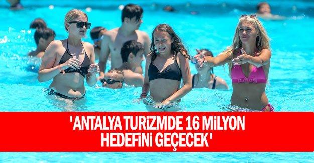 'Antalya turizmde 16 milyon hedefini geçecek'