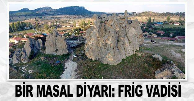 Bir masal diyarı: Frig Vadisi