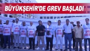 Büyükşehir'de grev başladı