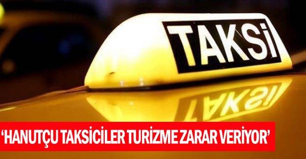 'Hanutçu taksiciler turizme zarar veriyor'