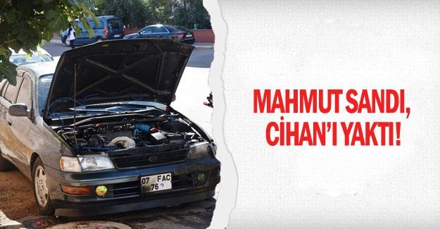 Mahmut sandı, Cihan'ı yaktı!
