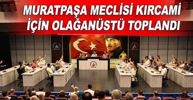 Muratpaşa Meclisi Kırcami için olağanüstü toplandı
