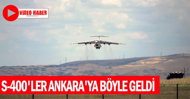 S-400'ler Ankara'ya böyle geldi