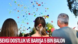 Sevgi dostluk ve barışa 5 bin balon
