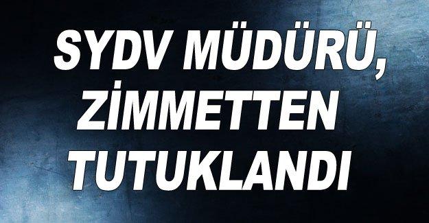 SYDV Müdürü, zimmetten tutuklandı