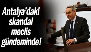 Antalya'daki skandal meclis gündeminde!