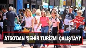 ATSO'dan 'Şehir Turizmi Çalıştayı'