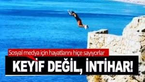 KEYİF DEĞİL, İNTİHAR!