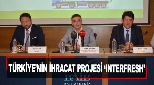 Türkiye'nin ihracat projesi 'Interfresh'