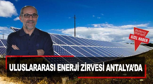Uluslararası Enerji Zirvesi Antalya'da