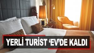 YERLİ TURİST 'EV'DE KALDI