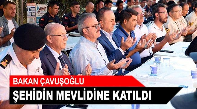 Bakan Çavuşoğlu şehidin mevlidine katıldı