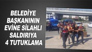 Belediye başkanının evine silahlı saldırıya 4 tutuklama