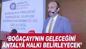'Boğaçayı'nın geleceğini Antalya halkı belirleyecek'