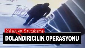 Dolandırıcılık operasyonu: 2'si avukat, 5 tutuklama