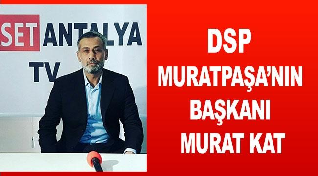 DSP Muratpaşa'nın başkanı Murat Kat