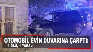 Otomobil evin duvarına çarptı: 1 ölü, 1 yaralı