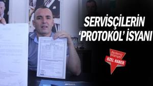 SERVİSÇİLERİN'protokol' isyanı