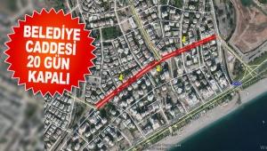 Belediye Caddesi 20 gün kapalı