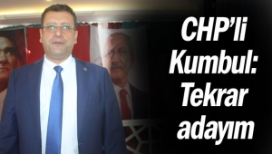 CHP'li Kumbul: Tekrar adayım