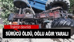 Traktör devrildi; sürücü öldü, oğlu ağır yaralı