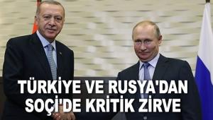 Türkiye ve Rusya'dan Soçi'de kritik zirve
