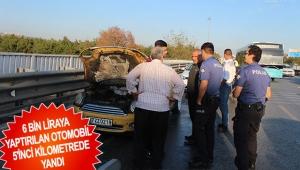6 bin liraya yaptırılan otomobil 5'inci kilometrede yandı