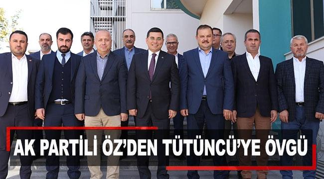 AK Partili Öz'den Tütüncü'ye övgü