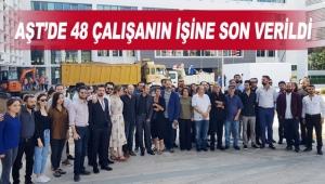AŞT'de 48 çalışanın işine son verildi
