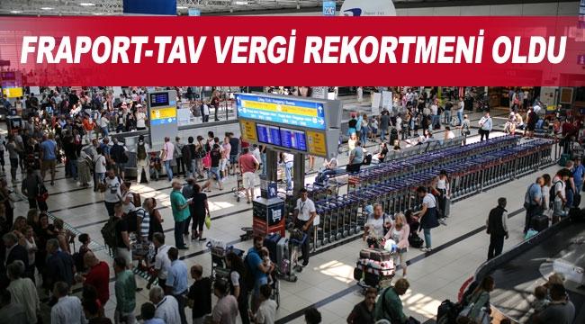 Fraport-TAV vergi rekortmeni oldu