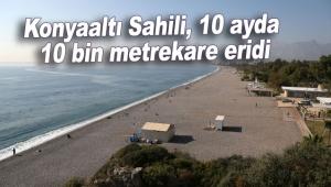 Konyaaltı Sahili, 10 ayda 10 bin metrekare eridi