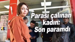 750 lira çalınan kadın: Son paramdı