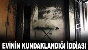 Evinin kundaklandığı iddiası