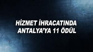 Hizmet ihracatında Antalya'ya 11 ödül